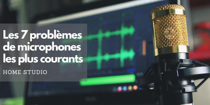 Les 7 problèmes de microphones les plus courants