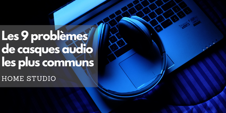 Les 9 problèmes de casques audio les plus communs