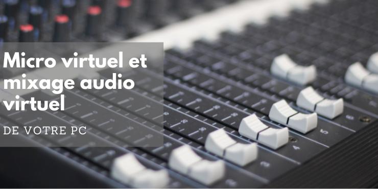 Micro virtuel et mixage audio virtuel